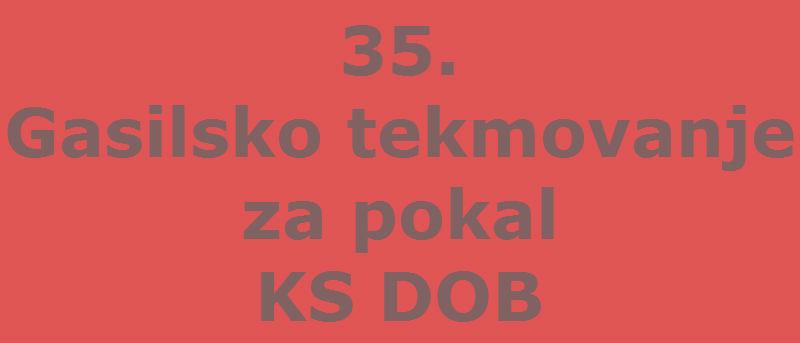 Razpis za 35. gasilsko tekmovanje za pokal KS Dob
